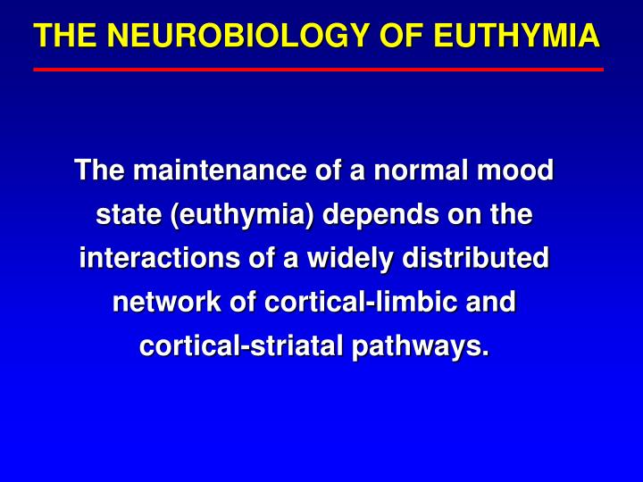 THE NEUROBIOLOGY OF EUTHYMIA