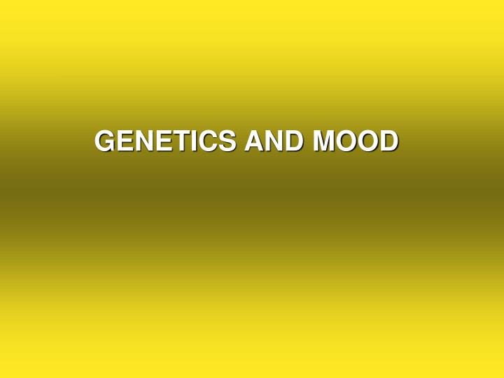 GENETICS AND MOOD