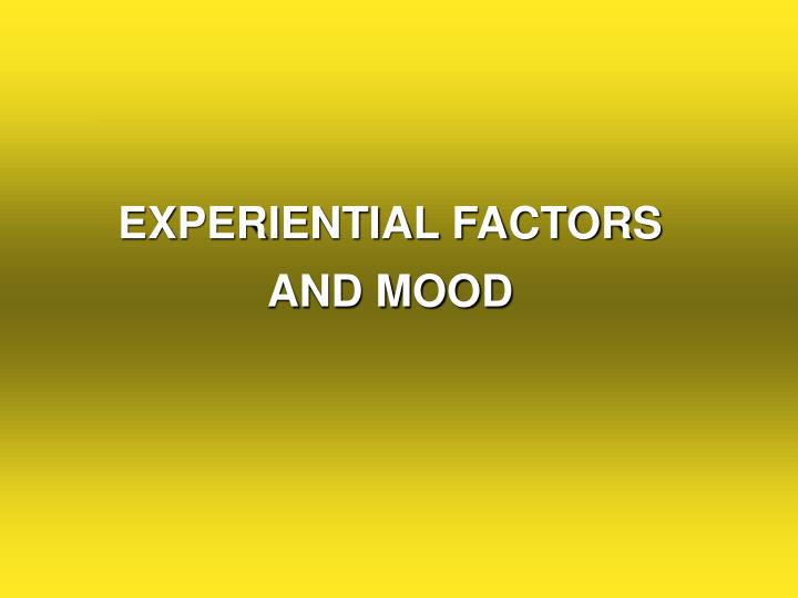 EXPERIENTIAL FACTORS AND MOOD