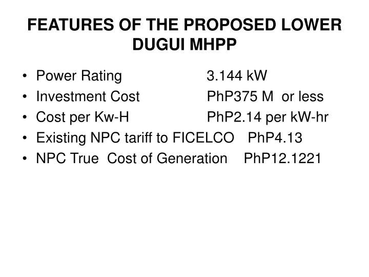 FEATURES OF THE PROPOSED LOWER DUGUI MHPP