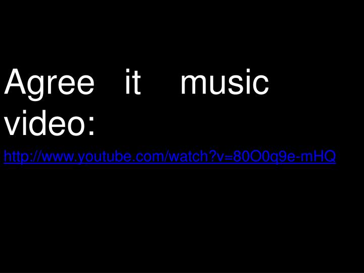Agree   it    music    video: