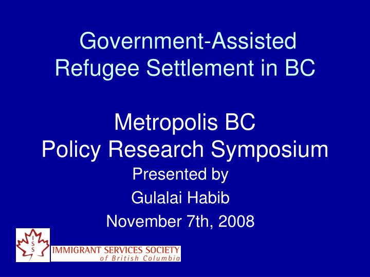 Government assisted refugee settlement in bc metropolis bc policy research symposium
