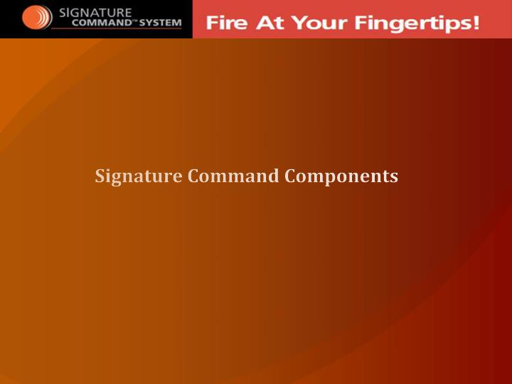 Signature Command Components