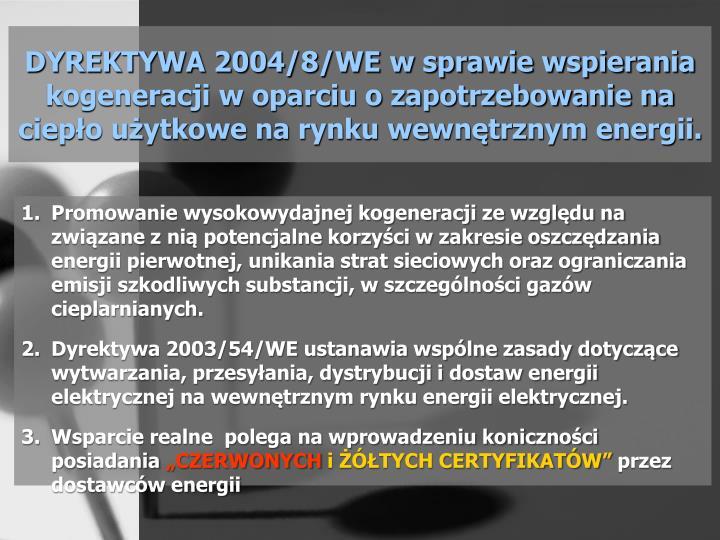 DYREKTYWA 2004/8/WE w sprawie wspierania kogeneracji w oparciu o zapotrzebowanie na ciepło użytkowe na rynku wewnętrznym energii.