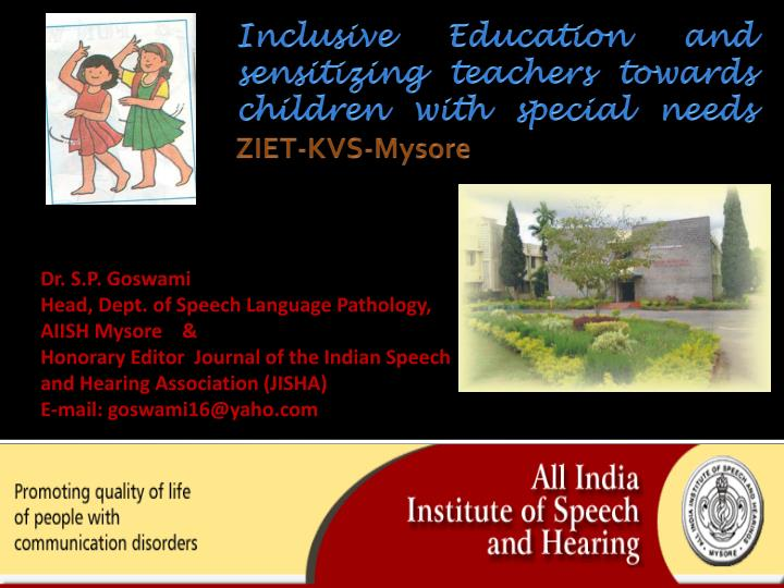 Dr. S.P. Goswami                                                              Head, Dept. of Speech Language Pathology, AIISH Mysore    &