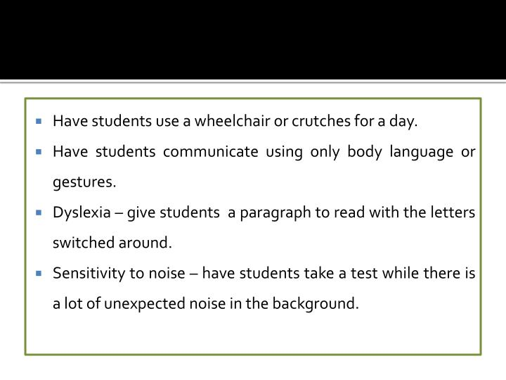 Have students use a wheelchair or crutches for a day.