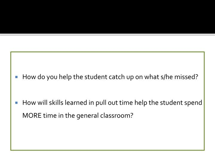 How do you help the student catch up on what s/he missed?