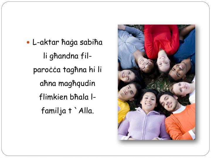 L-aktar ħaġa sabiħa li għandna fil-paroċċa tagħna hi li aħna magħqudin flimkien bħala l-familja t `Alla.