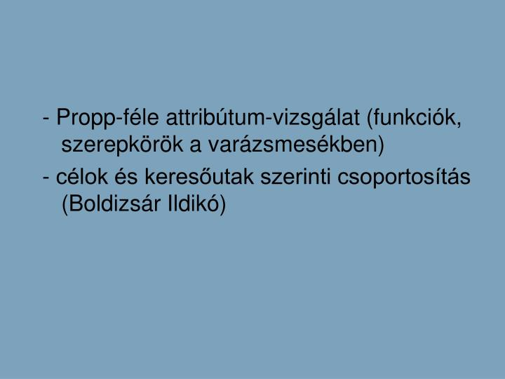 - Propp-fle attribtum-vizsglat (funkcik, szerepkrk a varzsmeskben)