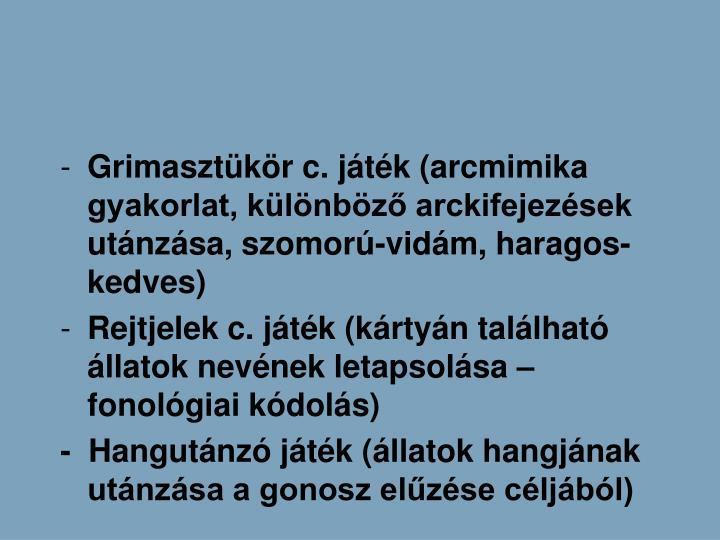 Grimasztkr c. jtk (arcmimika gyakorlat, klnbz arckifejezsek utnzsa, szomor-vidm, haragos-kedves)