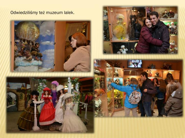 Odwiedziliśmy też muzeum lalek.