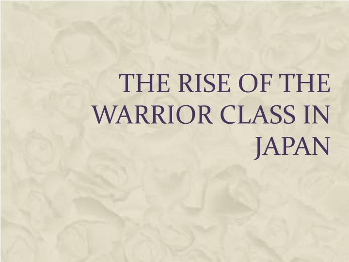 The rise of the warrior class in japan