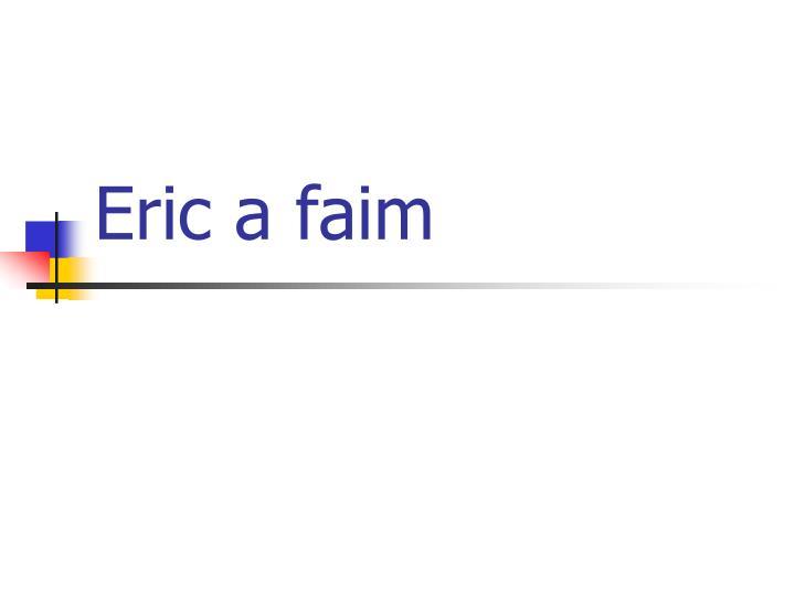 Eric a faim