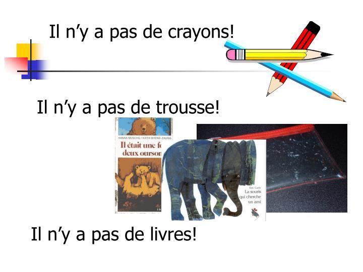Il n'y a pas de crayons!