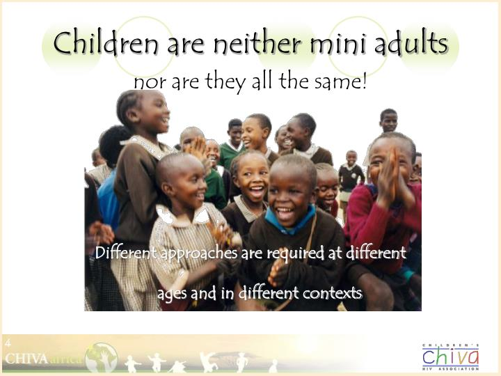Children are neither mini adults