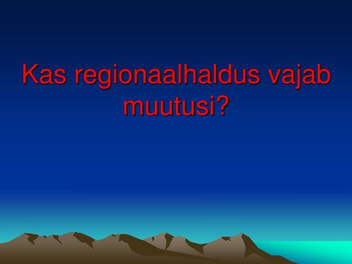Kas regionaalhaldus vajab muutusi?