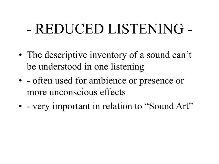 - REDUCED LISTENING -