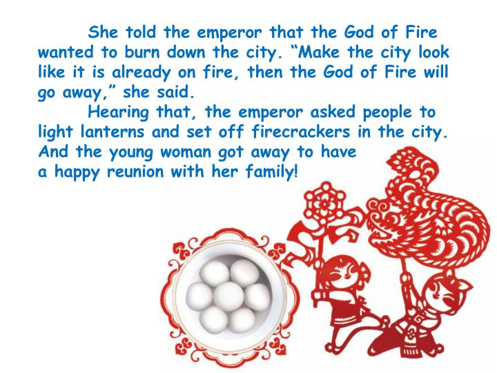 She told the emperor that the God of Fire wanted to burn down the city. Make the city look like it is already on fire, then the God of Fire will go away, she said.