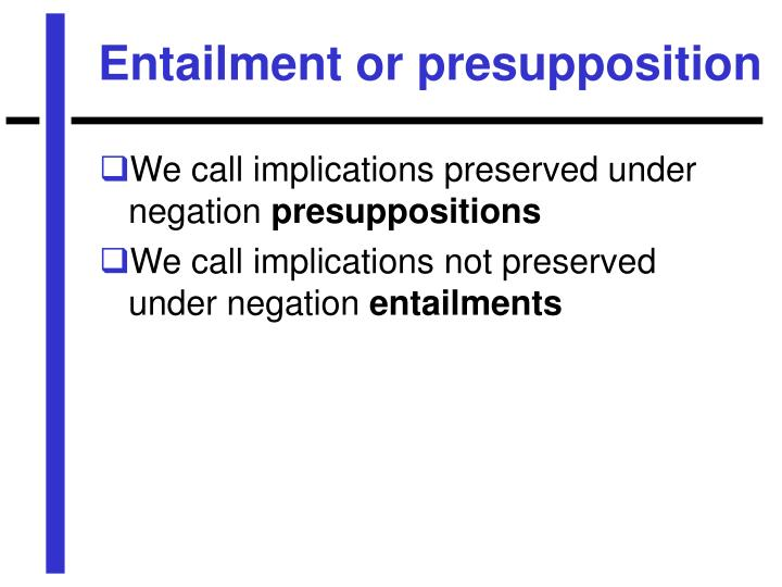 Entailment or presupposition