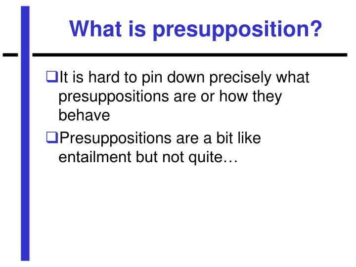 What is presupposition?