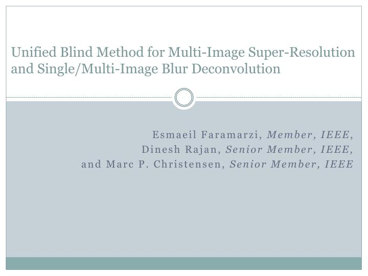 Unified blind method for multi image super resolution and single multi image blur deconvolution