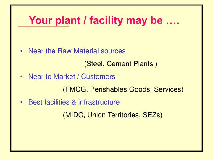 Your plant / facility may be ….