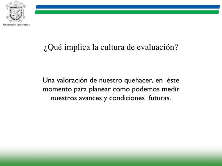 ¿Qué implica la cultura de evaluación?