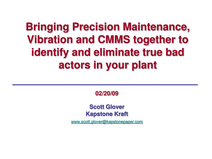 Bringing Precision Maintenance, Vibration and CMMS together to identify and eliminate true bad actors in your plant