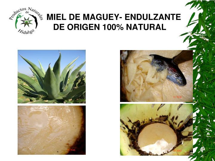 MIEL DE MAGUEY- ENDULZANTE                    DE ORIGEN 100% NATURAL