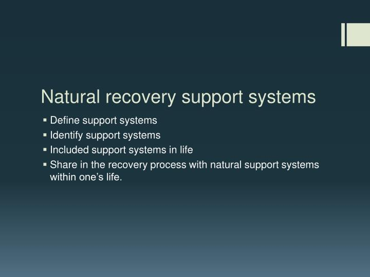 Natural recovery support systems