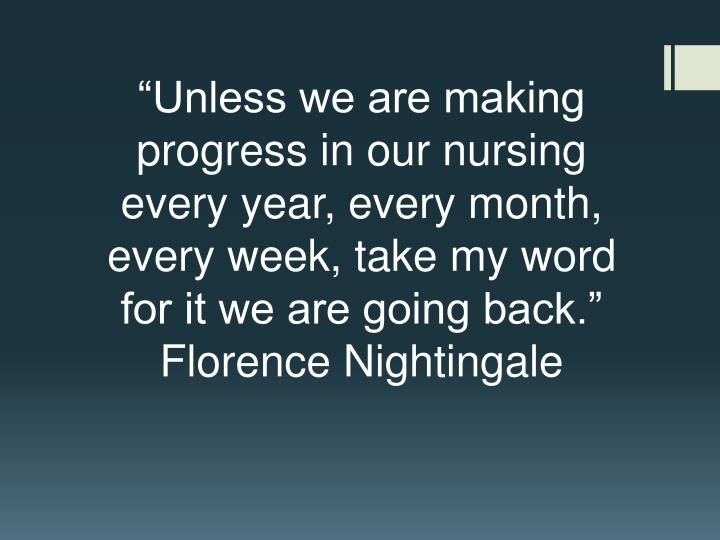 """Unless we are making progress in our nursing every year, every month, every week, take my word fo..."