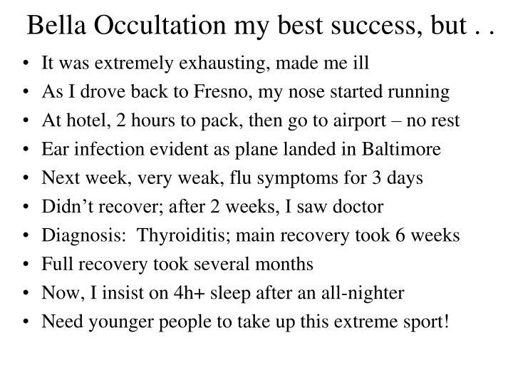 Bella Occultation my best success, but . .