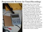 programmable remote for timed recordings