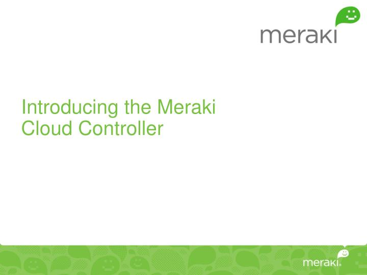 Introducing the Meraki Cloud Controller