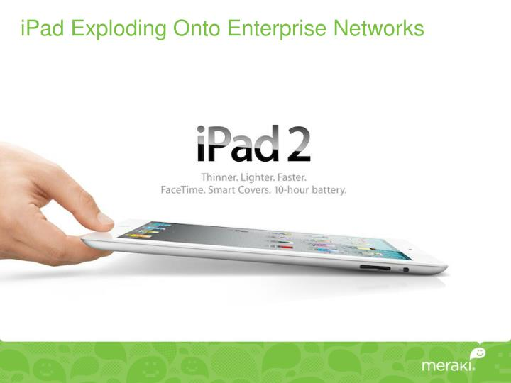 Ipad exploding onto enterprise networks