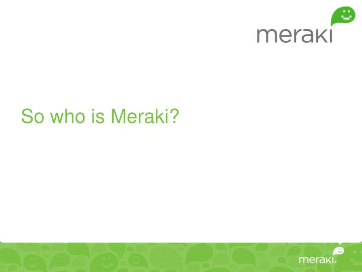 So who is Meraki?