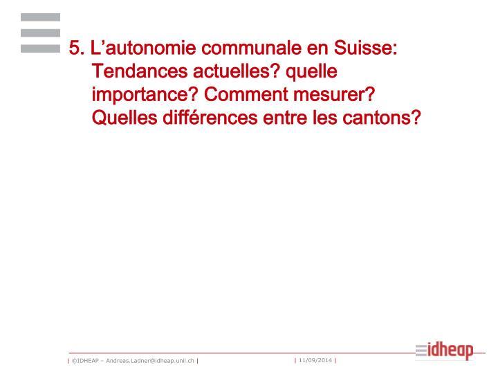5. L'autonomie communale en Suisse: Tendances actuelles? quelle importance?