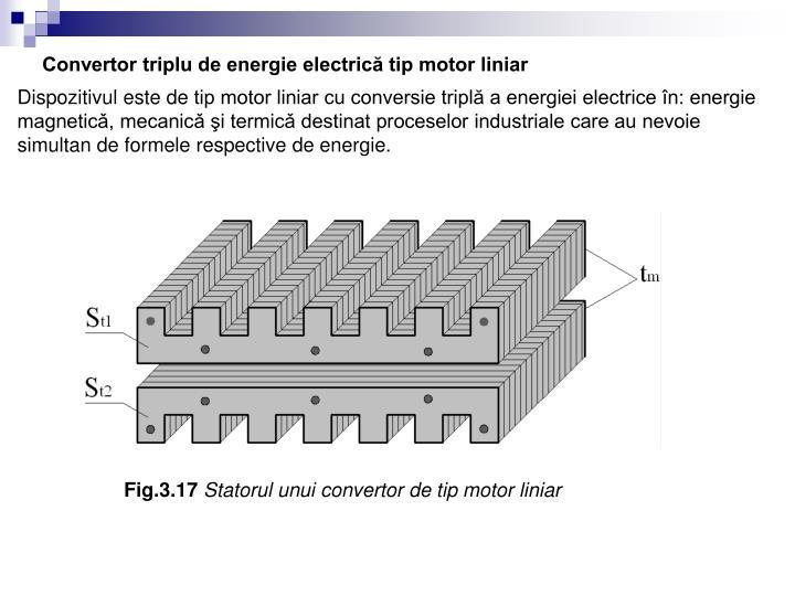 Convertor triplu de energie electrică tip motor liniar