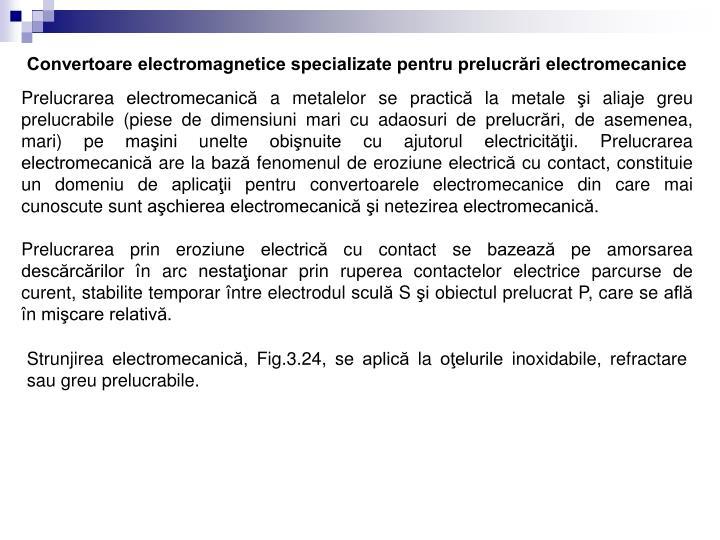 Convertoare electromagnetice specializate pentru prelucrări electromecanice