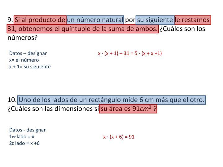 9. Si al producto de un número natural por su siguiente le restamos 31, obtenemos el quíntuple de la suma de ambos. ¿Cuáles son los números?