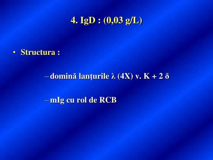 4. IgD : (0,03 g/L)