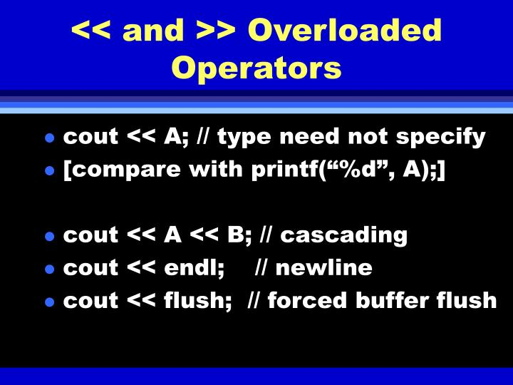 << and >> Overloaded Operators