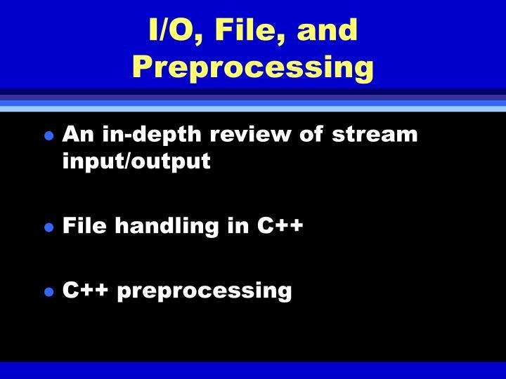 I/O, File, and Preprocessing