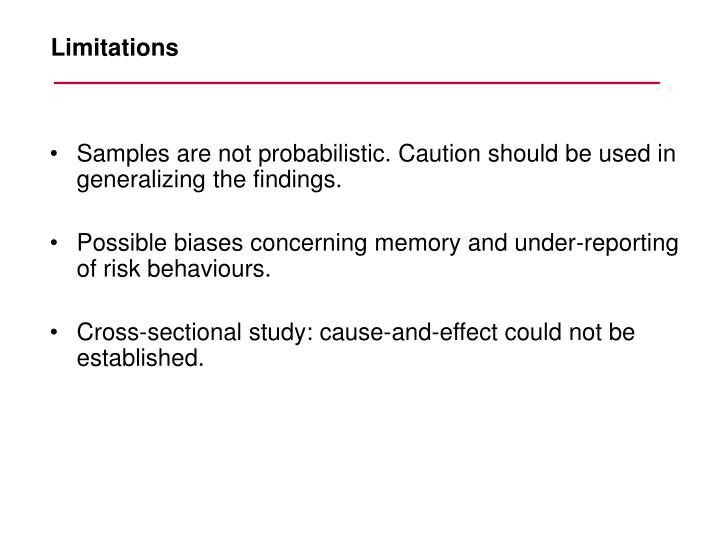 Samples are not probabilistic. Caution should be used in generalizing the findings.