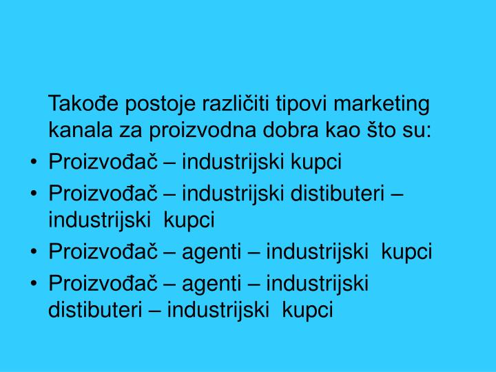 Takođe postoje različiti tipovi marketing kanala za proizvodna dobra kao što su:
