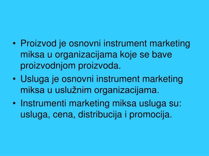 Proizvod je osnovni instrument marketing miksa u organizacijama koje se bave proizvodnjom proizvoda.