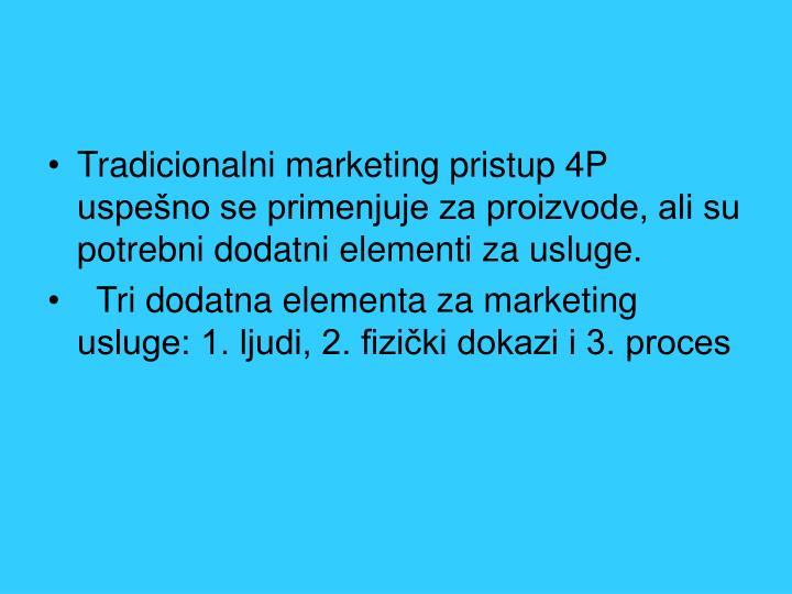 Tradicionalni marketing pristup 4P uspešno se primenjuje za proizvode, ali su potrebni dodatni elementi za usluge.