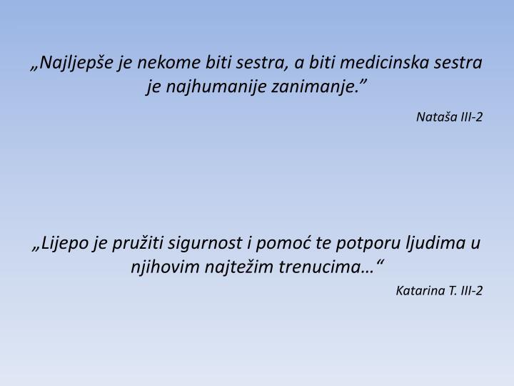 Najljepe je nekome biti sestra, a biti medicinska sestra je najhumanije zanimanje.