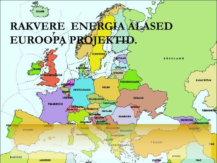 RAKVERE  ENERGIA ALASED  EUROOPA PROJEKTID.