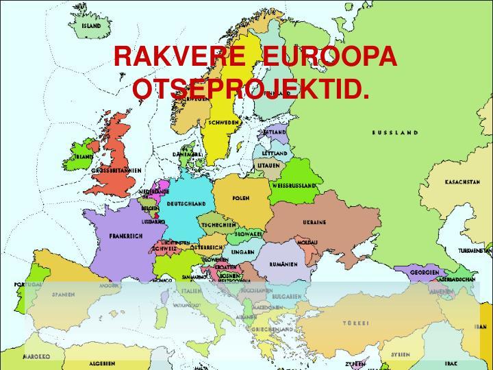 RAKVERE  EUROOPA OTSEPROJEKTID.